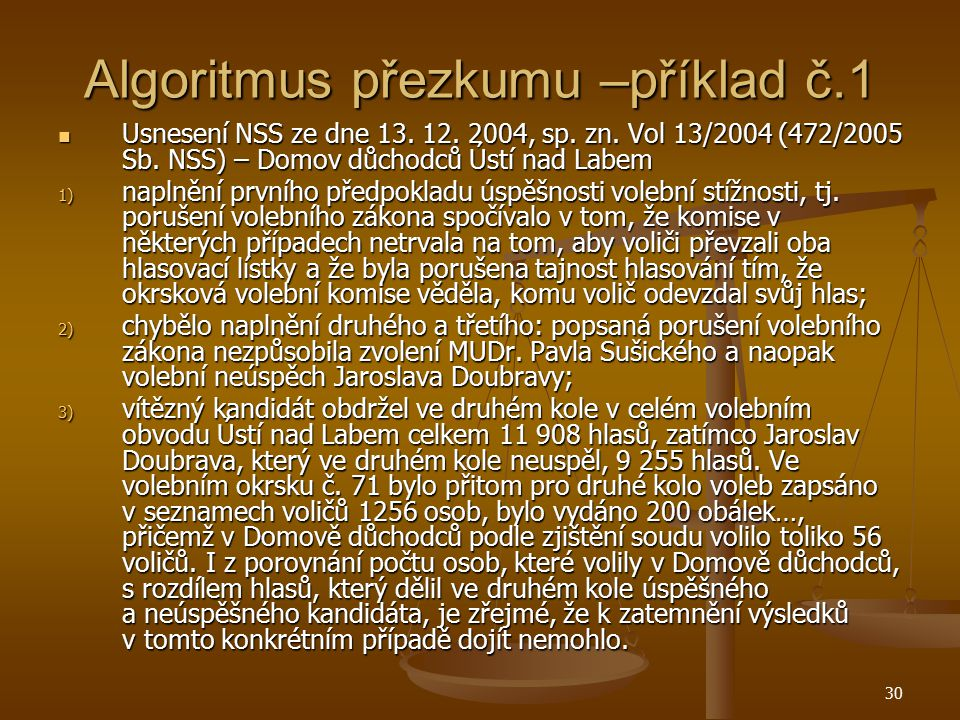 30 Algoritmus přezkumu –příklad č.1 Usnesení NSS ze dne 13. 12. 2004, sp. zn. Vol 13/2004 (472/2005 Sb. NSS) – Domov důchodců Ústí nad Labem Usnesení