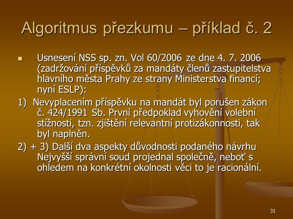 31 Algoritmus přezkumu – příklad č. 2 Usnesení NSS sp. zn. Vol 60/2006 ze dne 4. 7. 2006 (zadržování příspěvků za mandáty členů zastupitelstva hlavníh