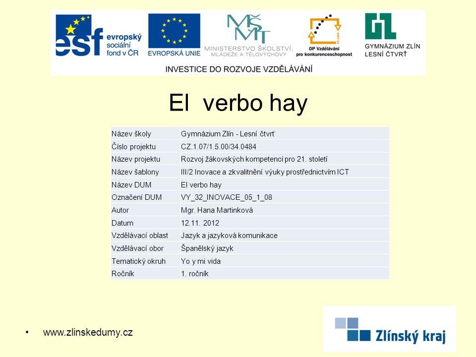 El verbo hay www.zlinskedumy.cz Název školyGymnázium Zlín - Lesní čtvrť Číslo projektuCZ.1.07/1.5.00/34.0484 Název projektuRozvoj žákovských kompetencí pro 21.