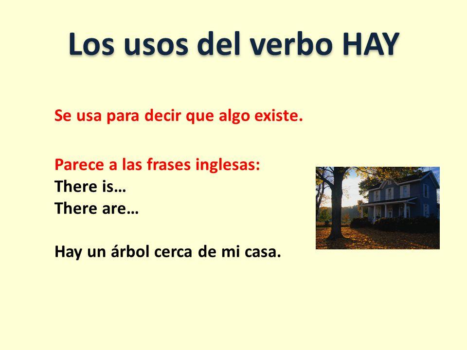 Los usos del verbo HAY Se usa para decir que algo existe.