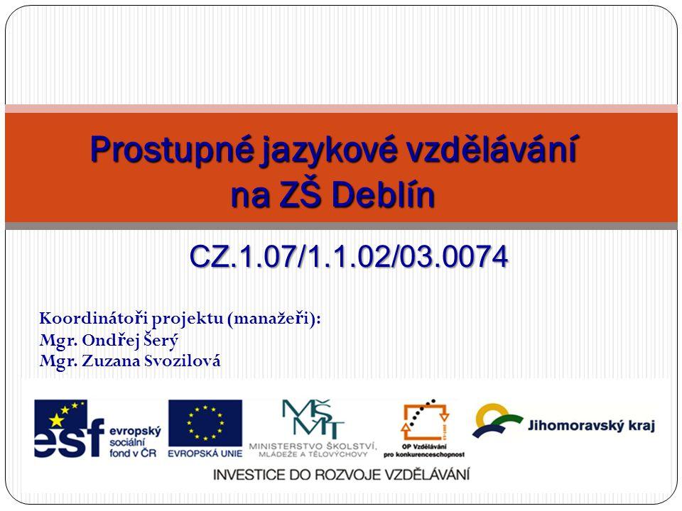 Koordináto ř i projektu (manaže ř i): Mgr. Ond ř ej Šerý Mgr. Zuzana Svozilová Prostupné jazykové vzdělávání na ZŠ Deblín CZ.1.07/1.1.02/03.0074
