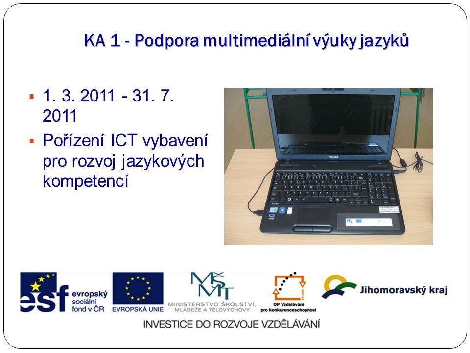 KA 1 - Podpora multimediální výuky jazyků  1. 3. 2011 - 31. 7. 2011  Pořízení ICT vybavení pro rozvoj jazykových kompetencí