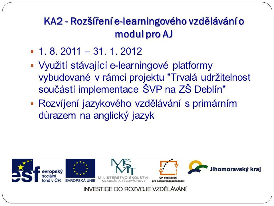 KA2 - Rozšíření e-learningového vzdělávání o modul pro AJ  1. 8. 2011 – 31. 1. 2012  Využití stávající e-learningové platformy vybudované v rámci pr