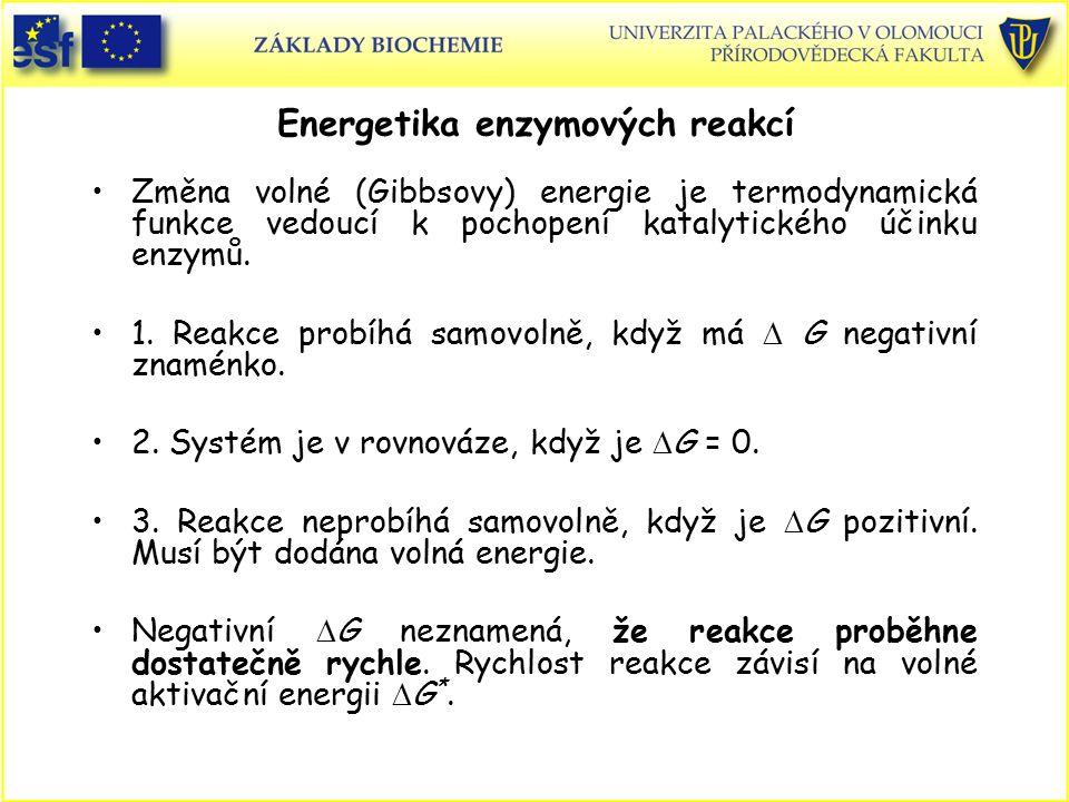 Energetika enzymových reakcí Změna volné (Gibbsovy) energie je termodynamická funkce vedoucí k pochopení katalytického účinku enzymů. 1. Reakce probíh