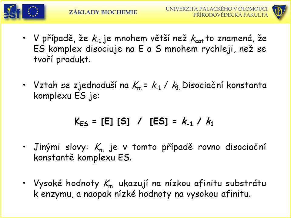 V případě, že k -1 je mnohem větší než k cat to znamená, že ES komplex disociuje na E a S mnohem rychleji, než se tvoří produkt. Vztah se zjednoduší n