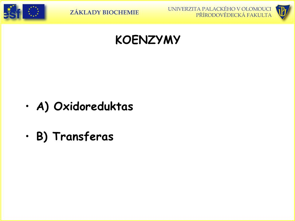 A) Oxidoreduktas B) Transferas KOENZYMY