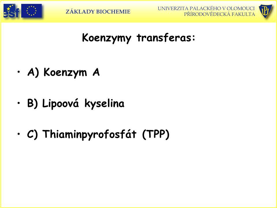 A) Koenzym A B) Lipoová kyselina C) Thiaminpyrofosfát (TPP) Koenzymy transferas: