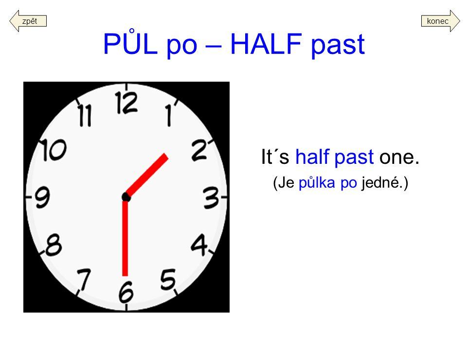 PŮL po – HALF past It´s half past one. (Je půlka po jedné.) koneczpět