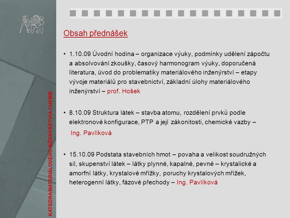 Obsah přednášek 1.10.09 Úvodní hodina – organizace výuky, podmínky udělení zápočtu a absolvování zkoušky, časový harmonogram výuky, doporučená literat