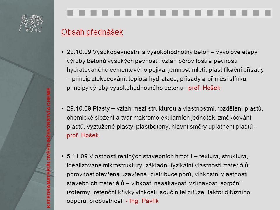 Obsah přednášek 22.10.09 Vysokopevnostní a vysokohodnotný beton – vývojové etapy výroby betonů vysokých pevností, vztah pórovitosti a pevnosti hydrato