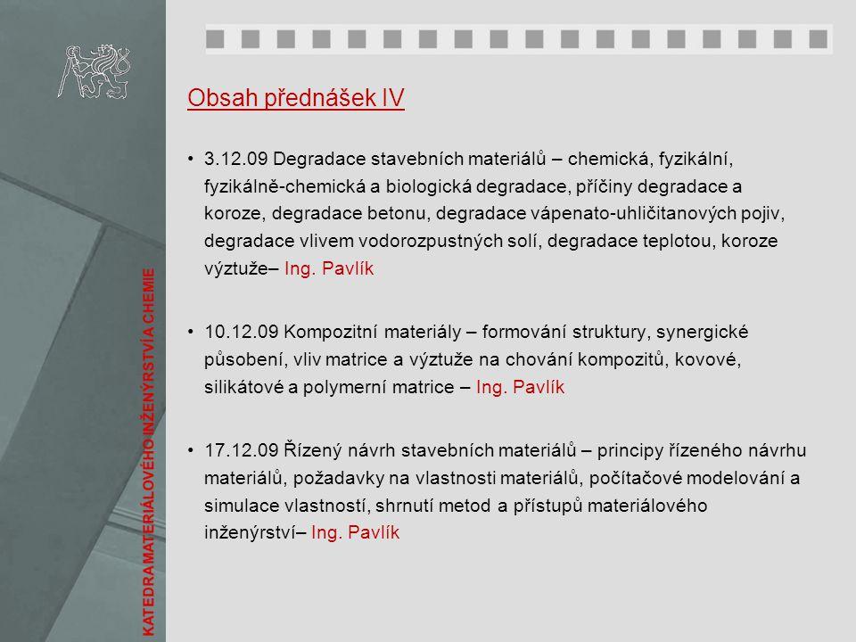Obsah přednášek IV 3.12.09 Degradace stavebních materiálů – chemická, fyzikální, fyzikálně-chemická a biologická degradace, příčiny degradace a koroze