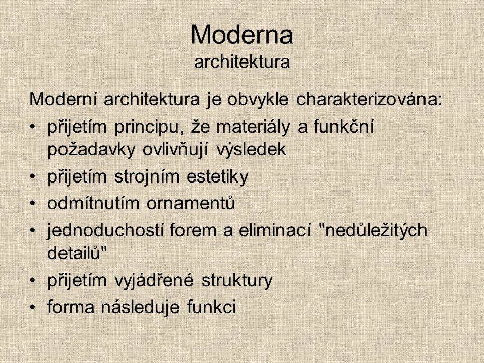 Moderna architektura Moderní architektura je obvykle charakterizována: přijetím principu, že materiály a funkční požadavky ovlivňují výsledek přijetím strojním estetiky odmítnutím ornamentů jednoduchostí forem a eliminací nedůležitých detailů přijetím vyjádřené struktury forma následuje funkci