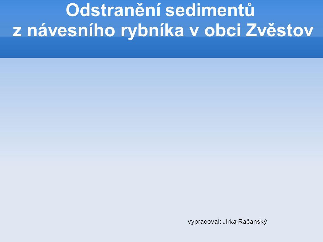 Odstranění sedimentů z návesního rybníka v obci Zvěstov vypracoval: Jirka Račanský