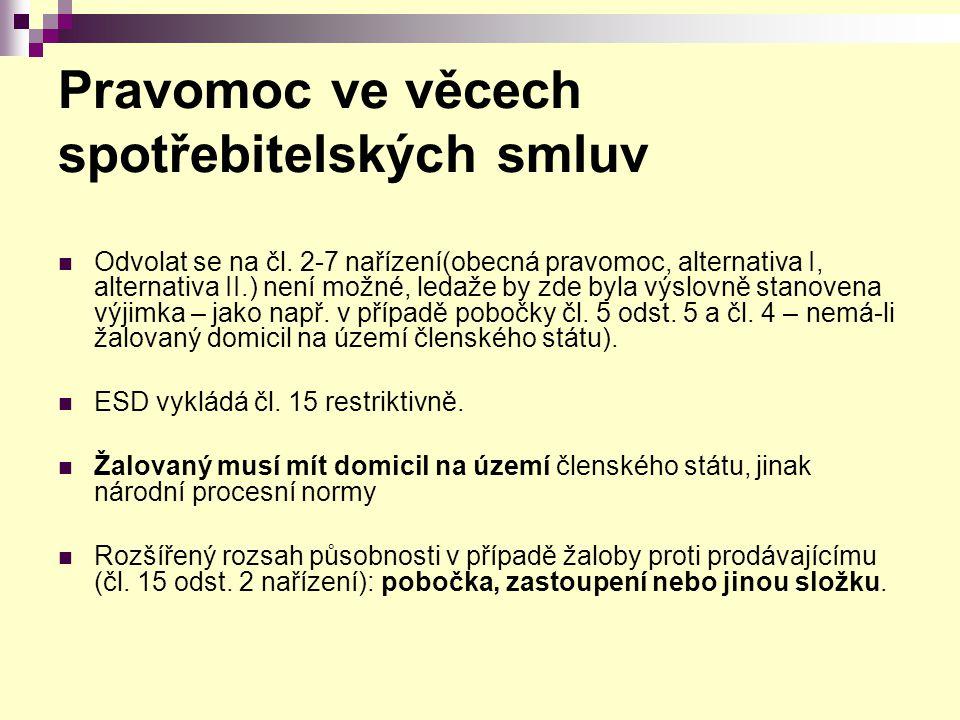 Pravomoc ve věcech spotřebitelských smluv Odvolat se na čl. 2-7 nařízení(obecná pravomoc, alternativa I, alternativa II.) není možné, ledaže by zde by