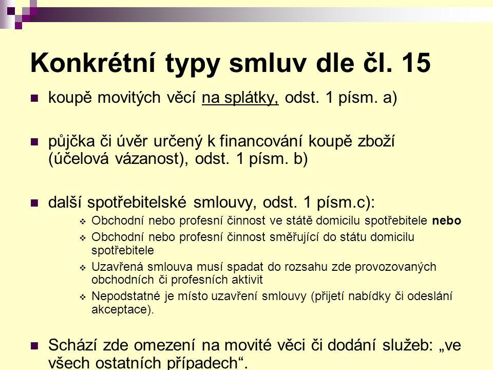 Konkrétní typy smluv dle čl. 15 koupě movitých věcí na splátky, odst. 1 písm. a) půjčka či úvěr určený k financování koupě zboží (účelová vázanost), o