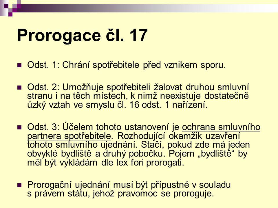 Prorogace čl. 17 Odst. 1: Chrání spotřebitele před vznikem sporu. Odst. 2: Umožňuje spotřebiteli žalovat druhou smluvní stranu i na těch místech, k ni