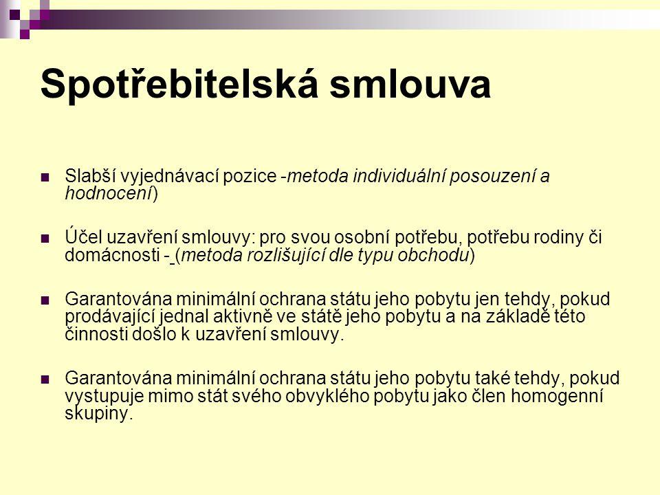 Spotřebitelská smlouva Slabší vyjednávací pozice -metoda individuální posouzení a hodnocení) Účel uzavření smlouvy: pro svou osobní potřebu, potřebu r