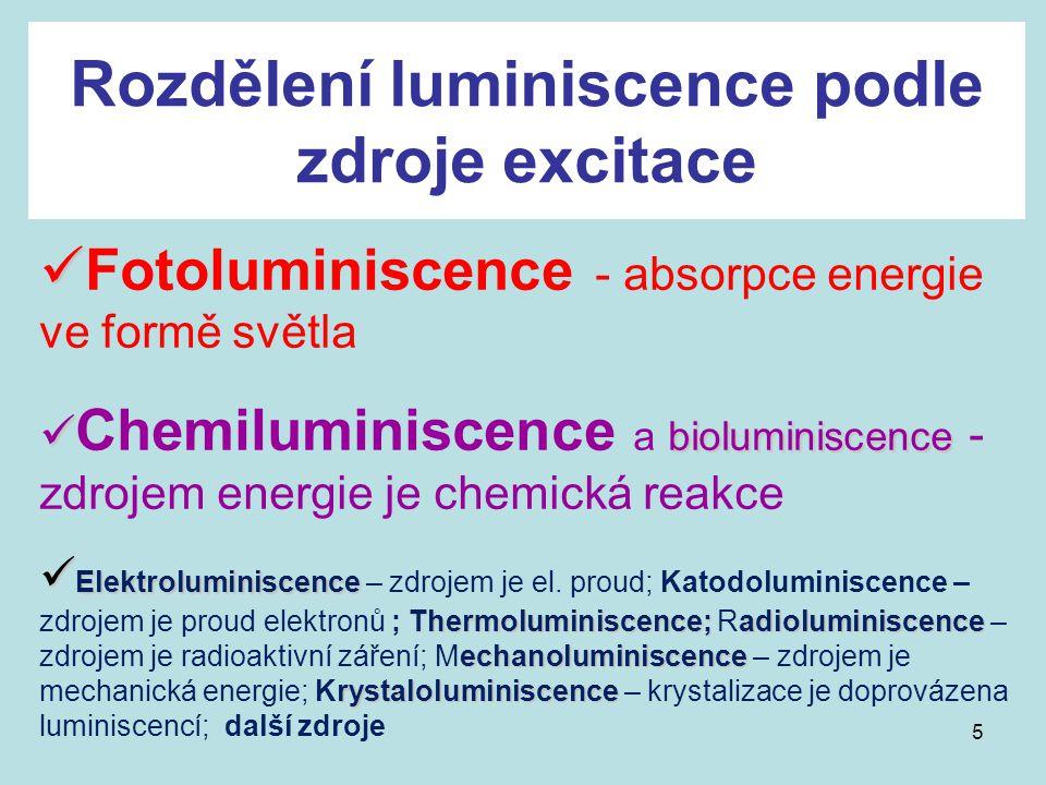 5 Rozdělení luminiscence podle zdroje excitace Fotoluminiscence - absorpce energie ve formě světla bioluminiscence Chemiluminiscence a bioluminiscence