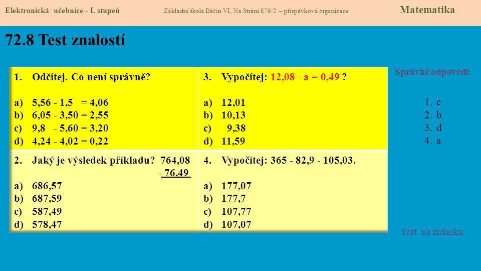 72.8 Test znalostí Správné odpovědi: 1.c 2.b 3.d 4.a Test na známku Elektronická učebnice - I. stupeň Základní škola Děčín VI, Na Stráni 879/2 – přísp