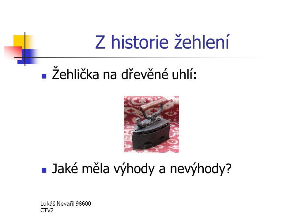 Lukáš Nevařil 98600 CTV2 Z historie žehlení Žehlička na dřevěné uhlí: Jaké měla výhody a nevýhody?