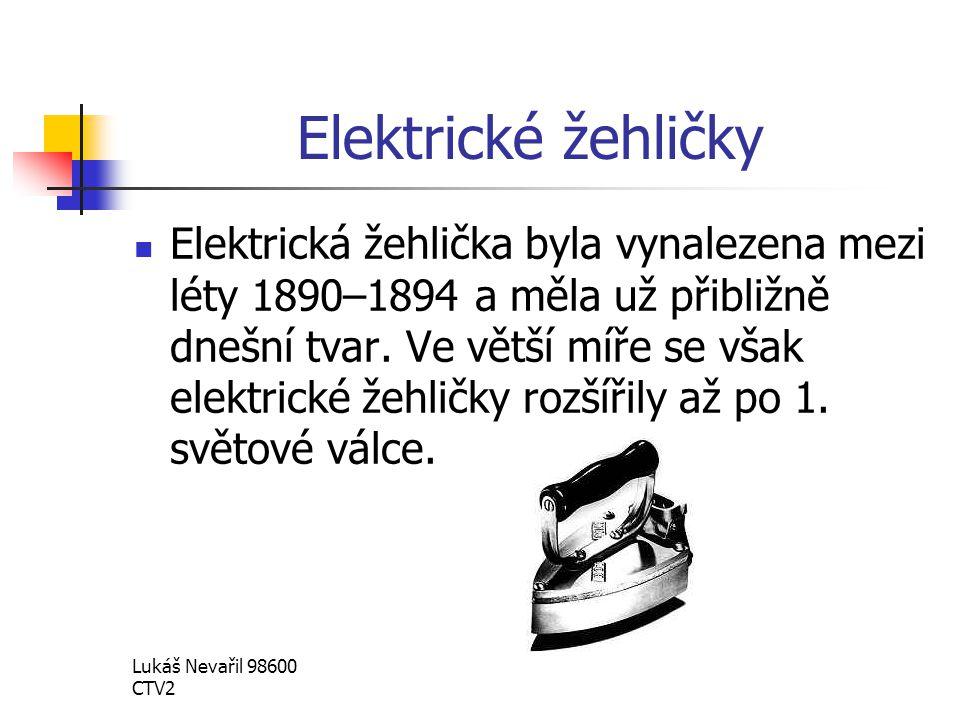 Lukáš Nevařil 98600 CTV2 Elektrické žehličky Elektrická žehlička byla vynalezena mezi léty 1890–1894 a měla už přibližně dnešní tvar. Ve větší míře se