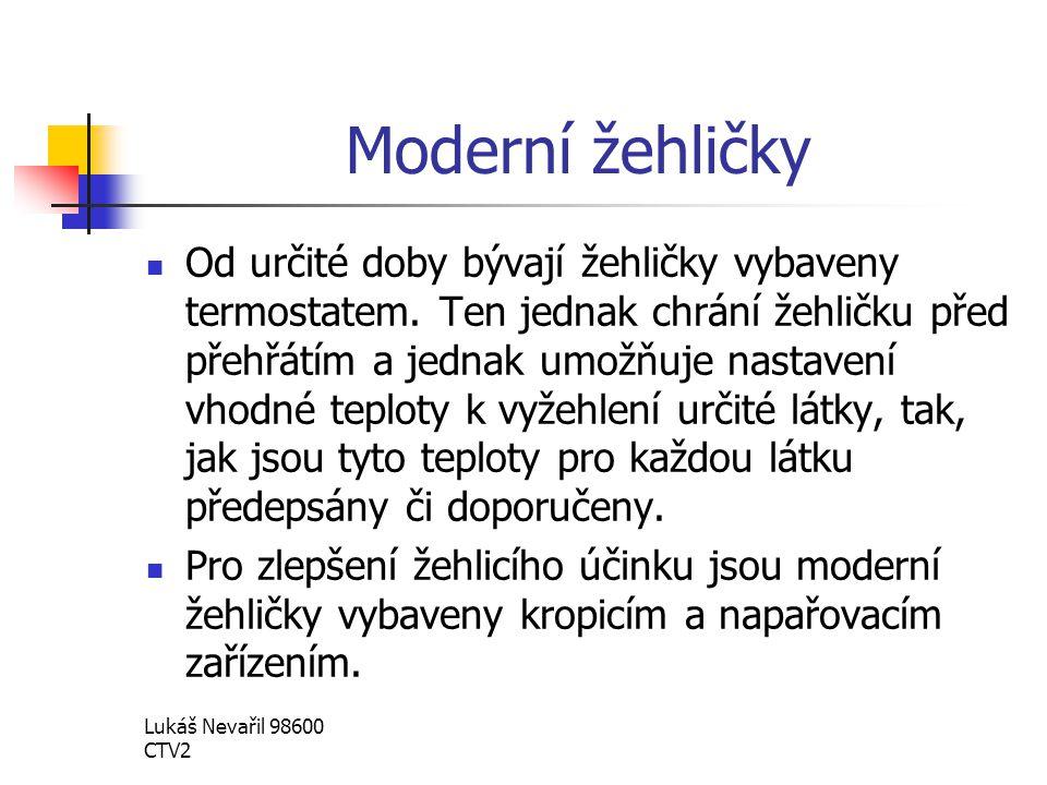 Lukáš Nevařil 98600 CTV2 Současné žehličky Moderní žehlička umožňující suché žehlení, napařování a kropení.