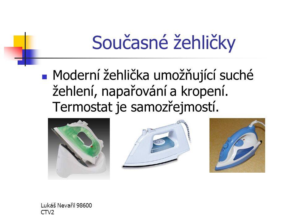 Lukáš Nevařil 98600 CTV2 Současné žehličky Moderní žehlička umožňující suché žehlení, napařování a kropení. Termostat je samozřejmostí.