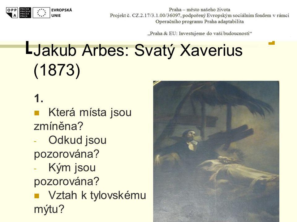 Jakub Arbes: Svatý Xaverius (1873) 1. Která místa jsou zmíněna? - Odkud jsou pozorována? - Kým jsou pozorována? Vztah k tylovskému mýtu?