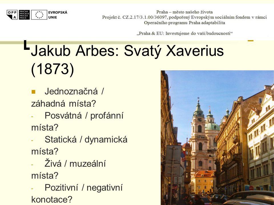 Jakub Arbes: Svatý Xaverius (1873) Jednoznačná / záhadná místa? - Posvátná / profánní místa? - Statická / dynamická místa? - Živá / muzeální místa? -