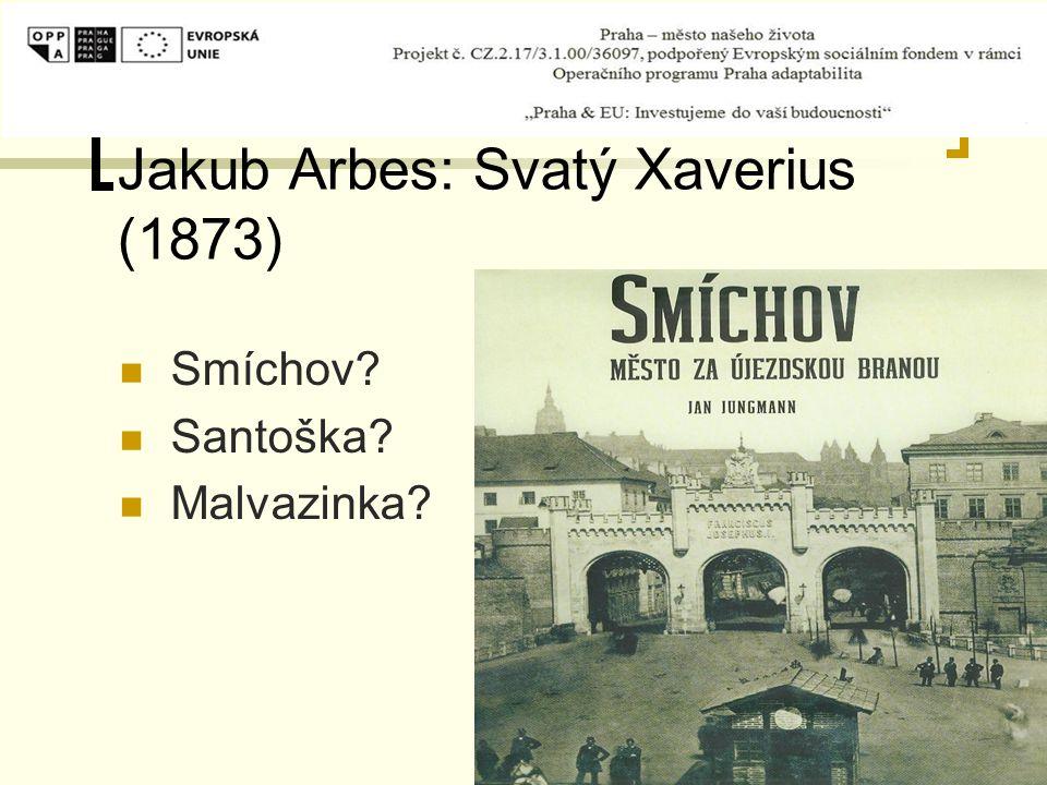 Jakub Arbes: Svatý Xaverius (1873) Smíchov? Santoška? Malvazinka?