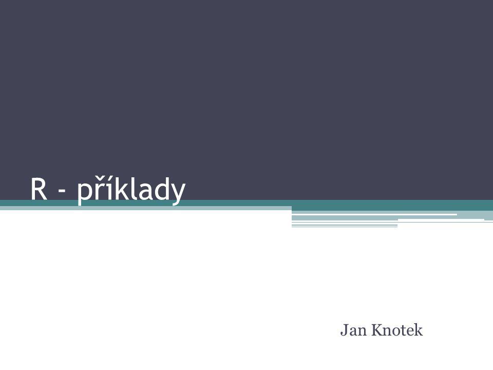 R - příklady Jan Knotek
