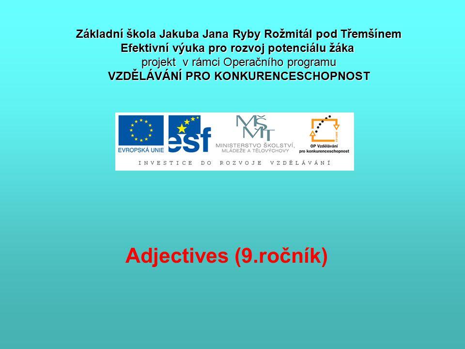 Adjectives (9.ročník) Základní škola Jakuba Jana Ryby Rožmitál pod Třemšínem Efektivní výuka pro rozvoj potenciálu žáka projekt v rámci Operačního pro