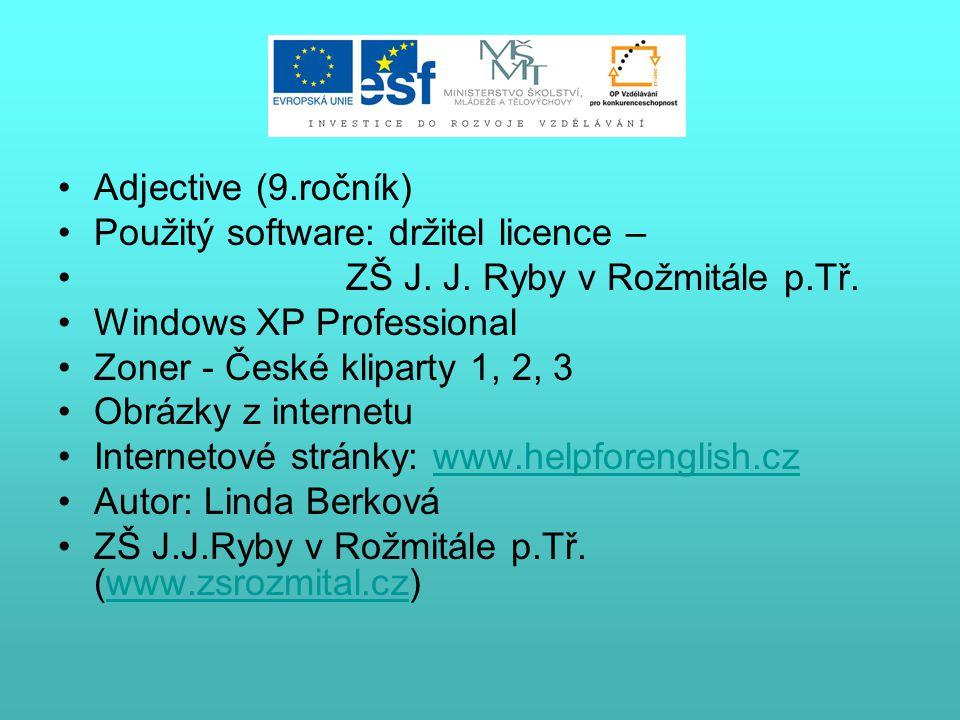 Adjective (9.ročník) Použitý software: držitel licence – ZŠ J. J. Ryby v Rožmitále p.Tř. Windows XP Professional Zoner - České kliparty 1, 2, 3 Obrázk