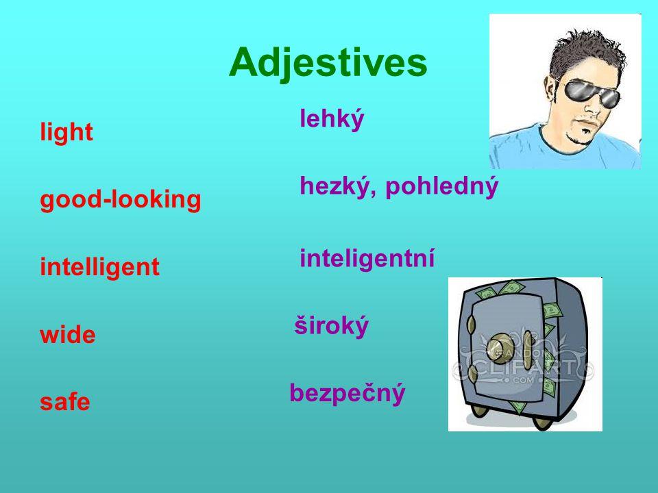 Adjestives light good-looking intelligent wide safe lehký hezký, pohledný inteligentní široký bezpečný