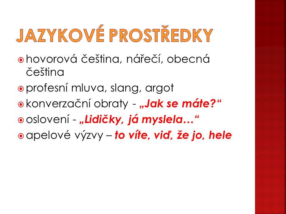 """ hovorová čeština, nářečí, obecná čeština  profesní mluva, slang, argot  konverzační obraty - """"Jak se máte?""""  oslovení - """"Lidičky, já myslela…"""" """