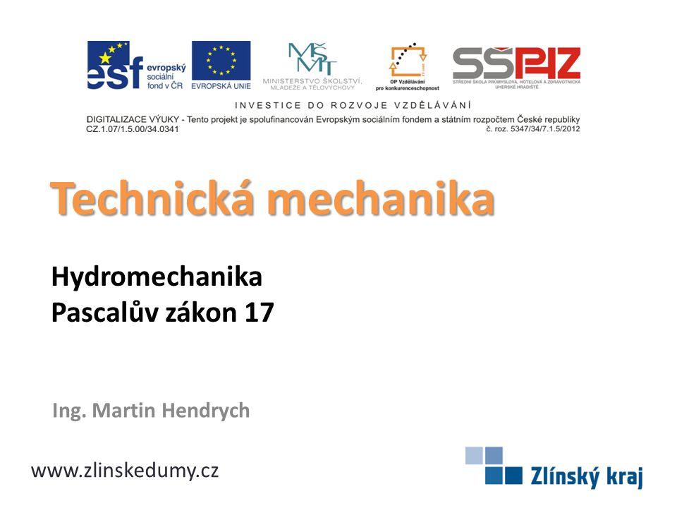 Hydromechanika Pascalův zákon 17 Ing. Martin Hendrych Technická mechanika www.zlinskedumy.cz