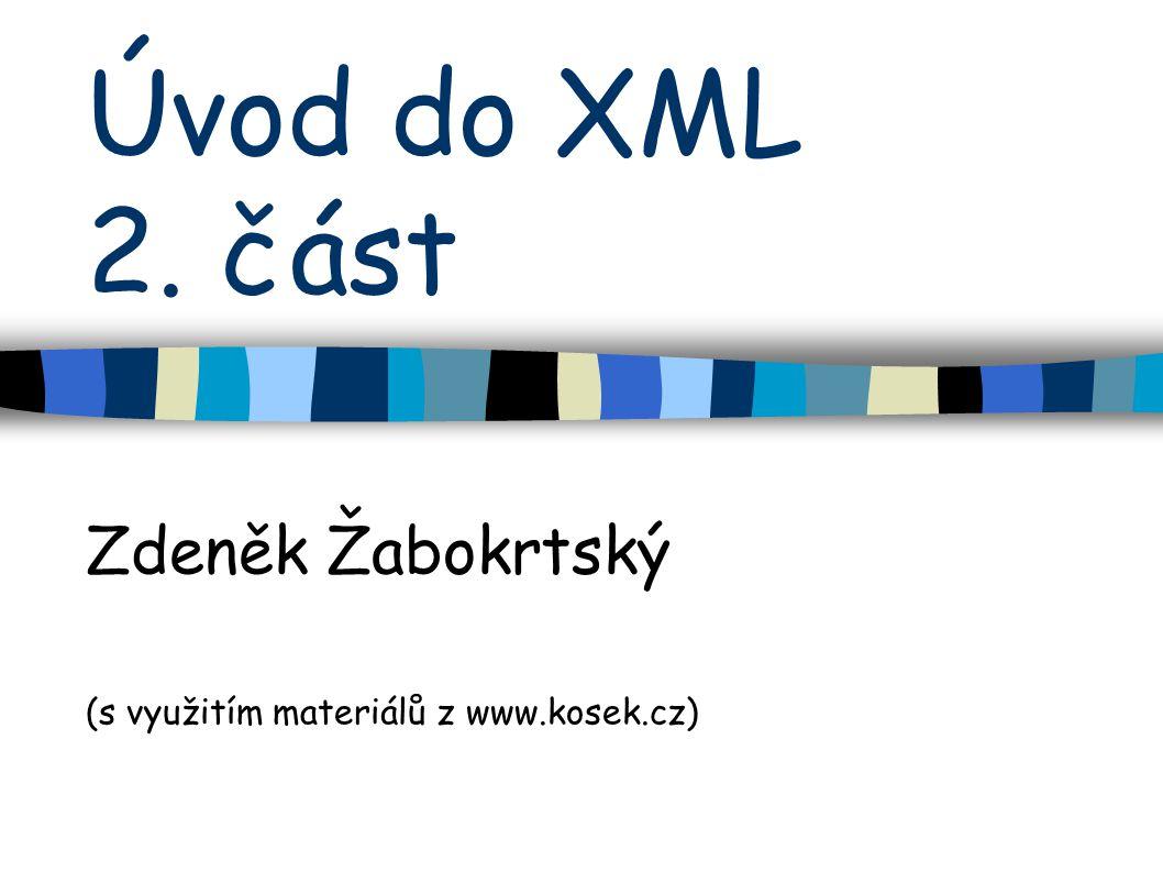 Úvod do XML 2. část Zdeněk Žabokrtský (s využitím materiálů z www.kosek.cz)