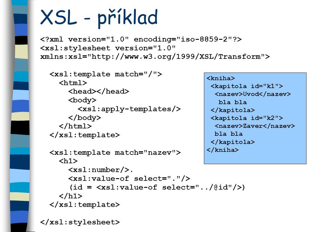 XSL - příklad <xsl:stylesheet version= 1.0 xmlns:xsl= http://www.w3.org/1999/XSL/Transform >.
