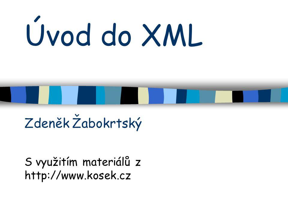 Úvod do XML S využitím materiálů z http://www.kosek.cz Zdeněk Žabokrtský
