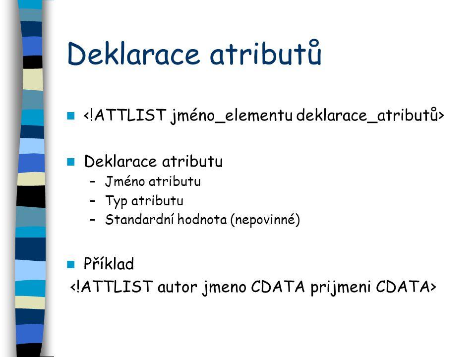 Deklarace atributů Deklarace atributu –Jméno atributu –Typ atributu –Standardní hodnota (nepovinné) Příklad