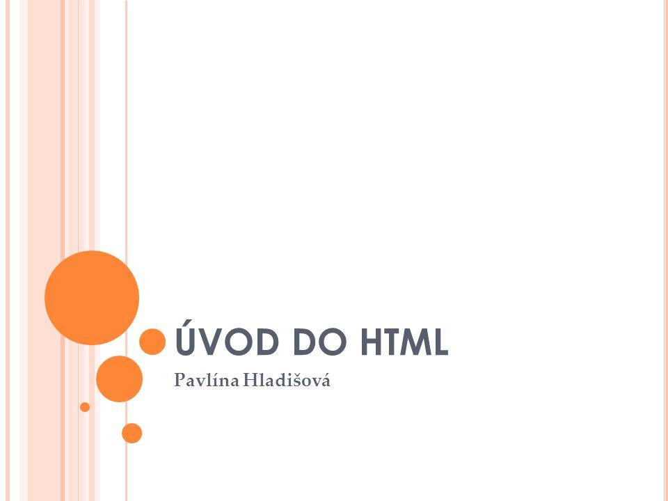 ÚVOD DO HTML Pavlína Hladišová
