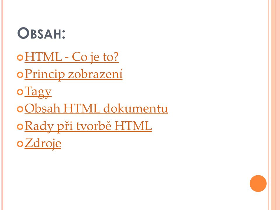 O BSAH : HTML - Co je to Princip zobrazení Tagy Obsah HTML dokumentu Rady při tvorbě HTML Zdroje