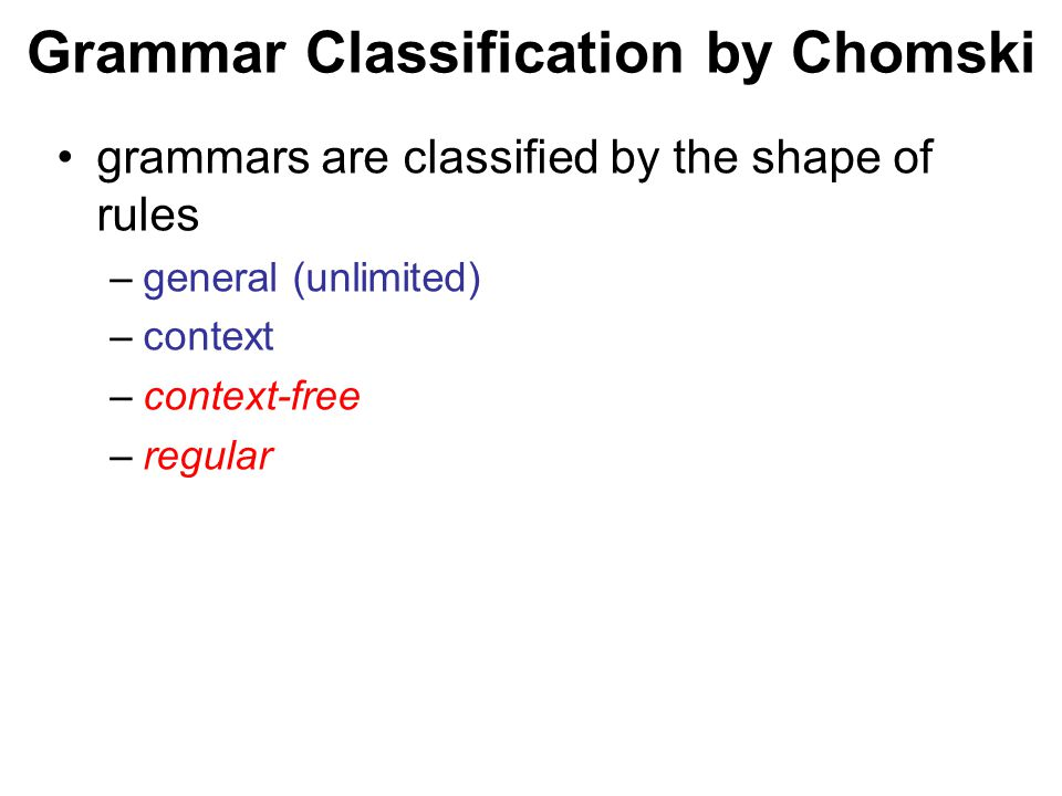 České vysoké učení technické v Praze Fakulta dopravní Grammar Classification by Chomski grammars are classified by the shape of rules –general (unlimited) –context –context-free –regular