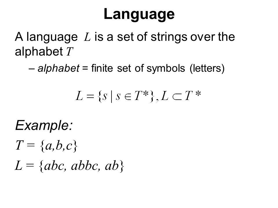České vysoké učení technické v Praze Fakulta dopravní Language A language L is a set of strings over the alphabet T –alphabet = finite set of symbols (letters) Example: T = {a,b,c} L = {abc, abbc, ab}