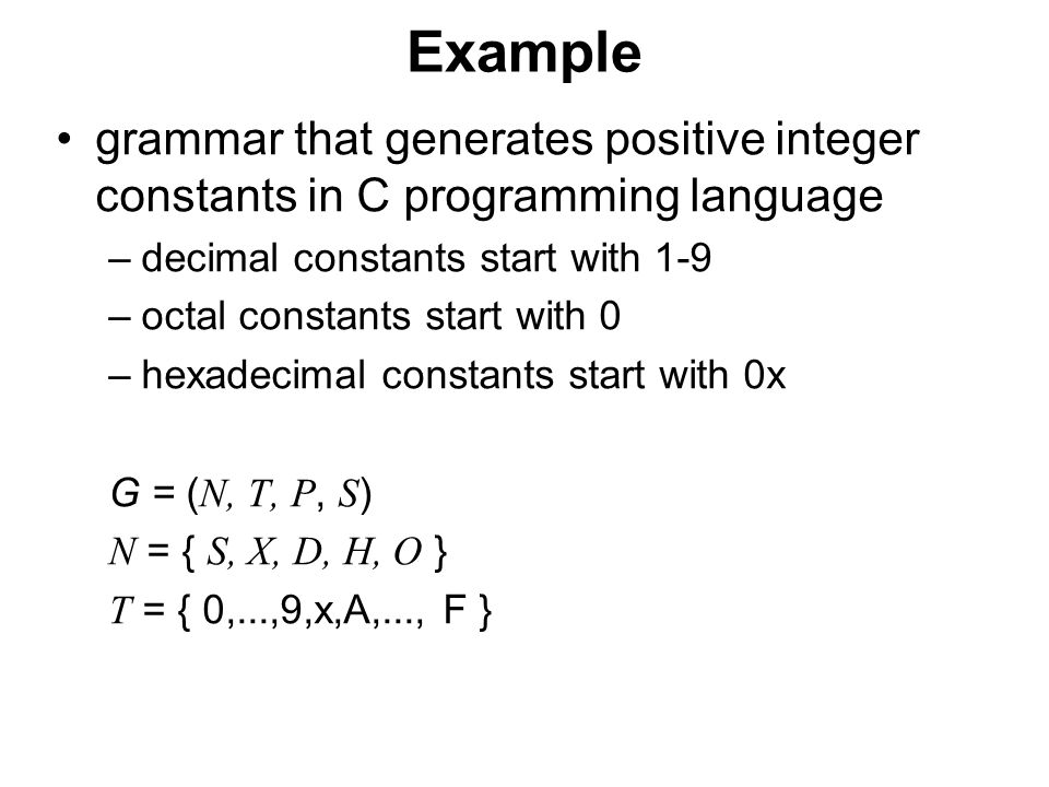 České vysoké učení technické v Praze Fakulta dopravní Example grammar that generates positive integer constants in C programming language –decimal constants start with 1-9 –octal constants start with 0 –hexadecimal constants start with 0x G = ( N, T, P, S ) N = { S, X, D, H, O } T = { 0,...,9,x,A,..., F }