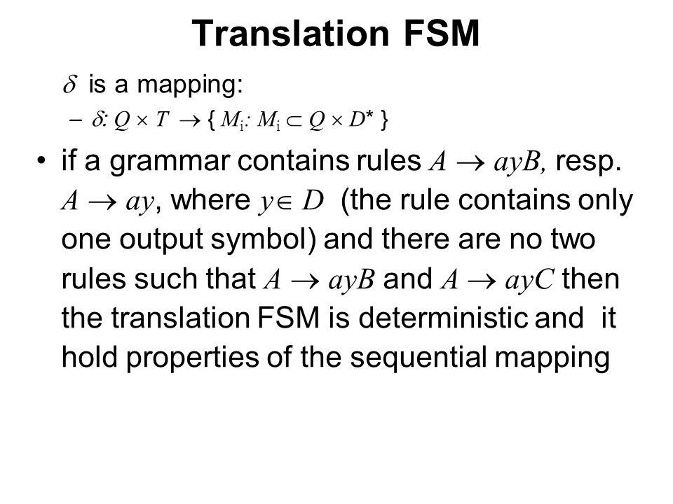 České vysoké učení technické v Praze Fakulta dopravní Translation FSM  is a mapping: –  : Q  T  { M i : M i  Q  D * } if a grammar contains rul