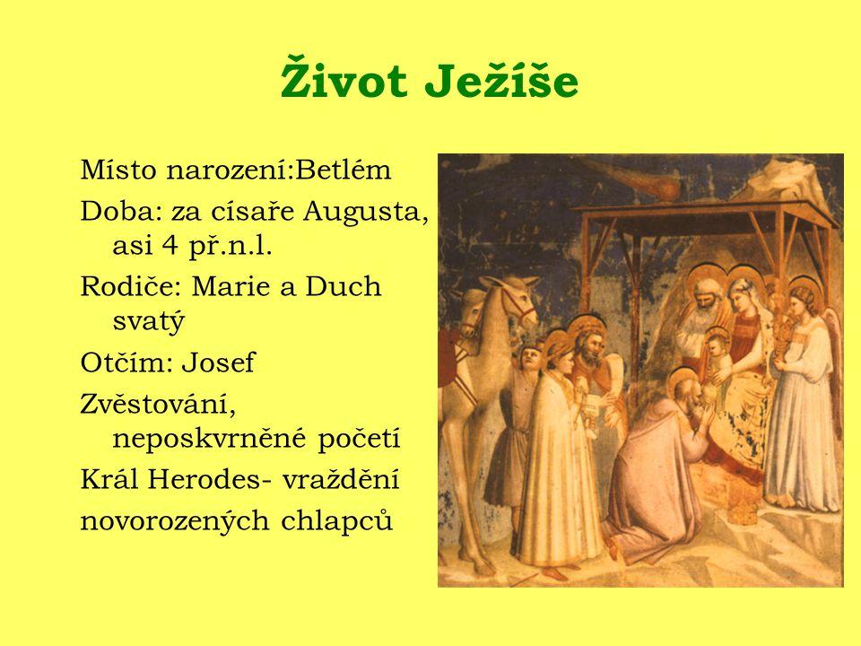 Život Ježíše Místo narození:Betlém Doba: za císaře Augusta, asi 4 př.n.l.