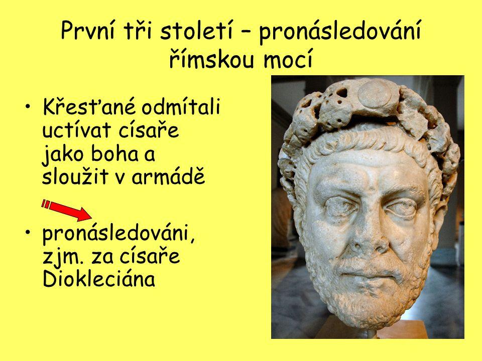 První tři století – pronásledování římskou mocí Křesťané odmítali uctívat císaře jako boha a sloužit v armádě pronásledováni, zjm. za císaře Diokleciá