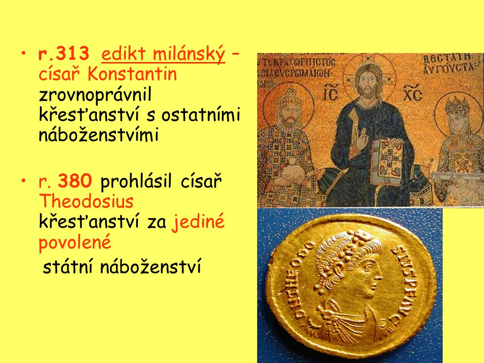 r.313 edikt milánský – císař Konstantin zrovnoprávnil křesťanství s ostatními náboženstvími r.