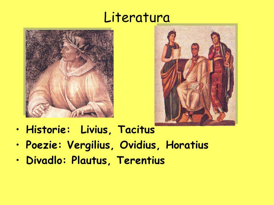 Literatura Historie: Livius, Tacitus Poezie: Vergilius, Ovidius, Horatius Divadlo: Plautus, Terentius